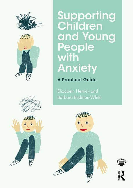 Supporting Children and Young People with Anxiety - A Practical Guide - 9780815377214