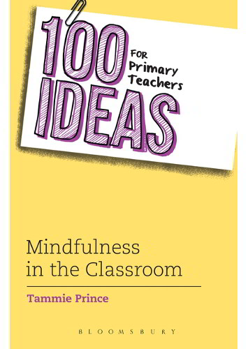 100 Ideas for Primary Teachers: Mindfulness in the Classroom - 9781472944955