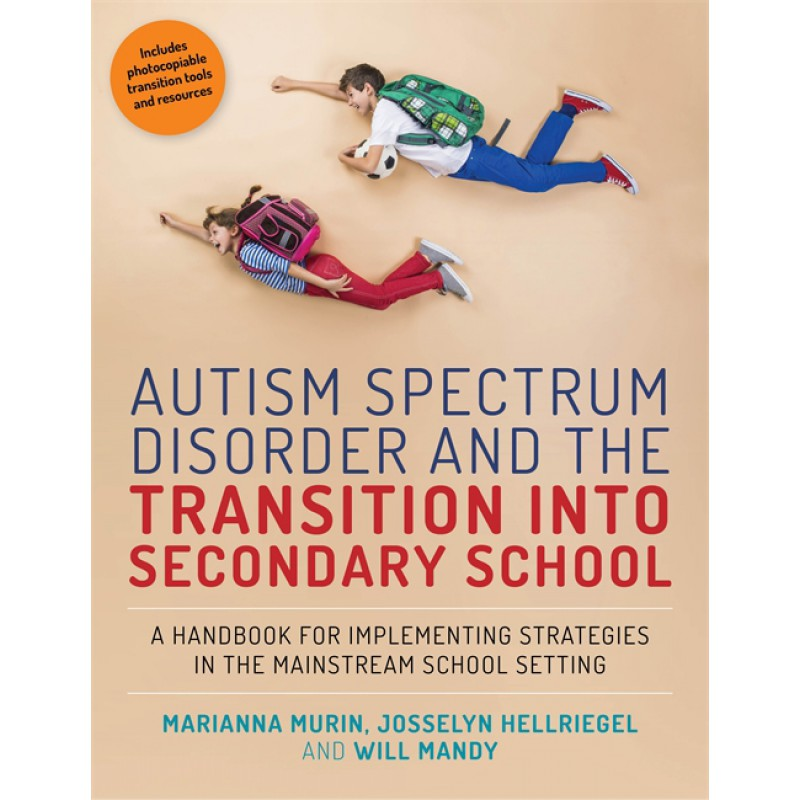 Autism Spectrum Disorder and the Transition into Secondary School - A Handbook for Implementing Strategies in the Mainstream School Setting - 9.78179E 12