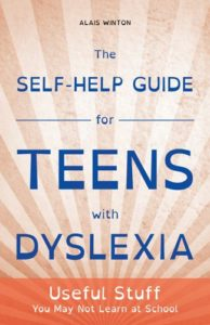 The Self-Help Guide for Teens with Dyslexia - Alais Winton