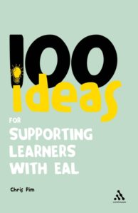100 Ideas for Supporting Learners with EAL.  Chris Pim