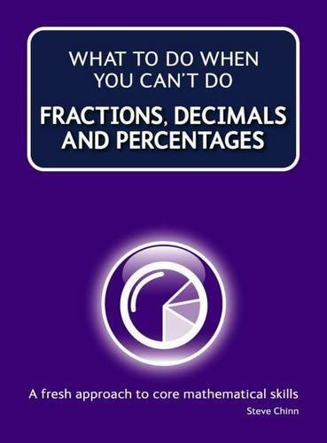 What To Do When You Can't Do Fractions, Decimals & Percentages. Steve Chinn - 9781904160977