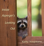 Inside Asperger's Looking Out. Kathy Hoopman.