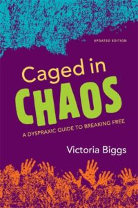 Caged in Chaos.  Practical guide written by a teenage dyspraxic.
