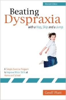 Beating Dyspraxia with a Hop, Skip and a Jump - A Simple Exercise Program to Improve Motor Skills at Home and School Revised Edition Geoff Platt - 9781849055604