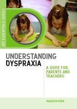Understanding Dyspraxia: A Guide for Parents and Teachers. - JK694
