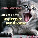 All Cats have Aspergers Syndrome.