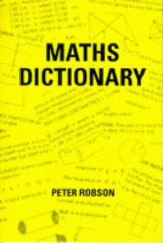 Maths Dictionary. Peter Robson. - NB184