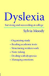 Dyslexia. Surviving and succeeding at college. Sylvia Moody