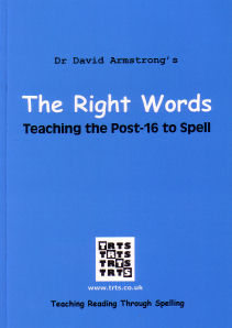 The Right Words.  Teaching the Post-16 to Spell  D. Armstrong