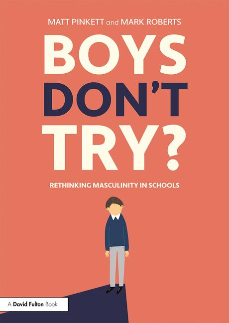 Boys Don't Try? Rethinking Masculinity in Schools - 9780815350255