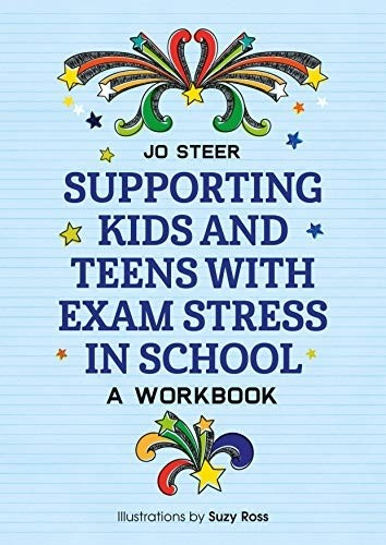 Supporting Kids and Teens with Exam Stress in School - A Workbook - 9781785924675