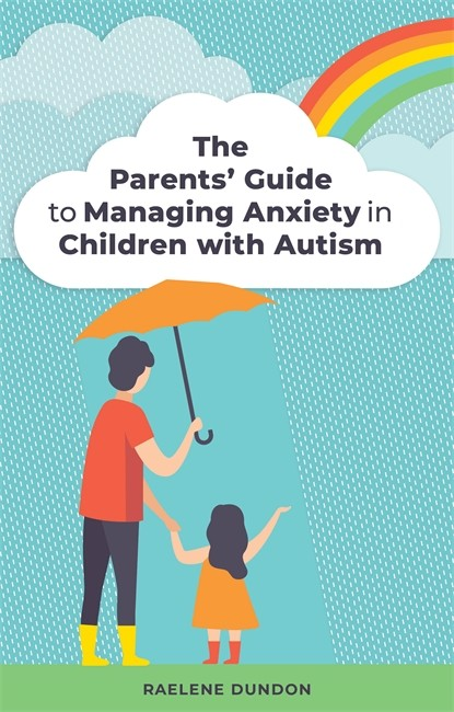 The Parents' Guide to Managing Anxiety in Children with Autism - 9781785926556